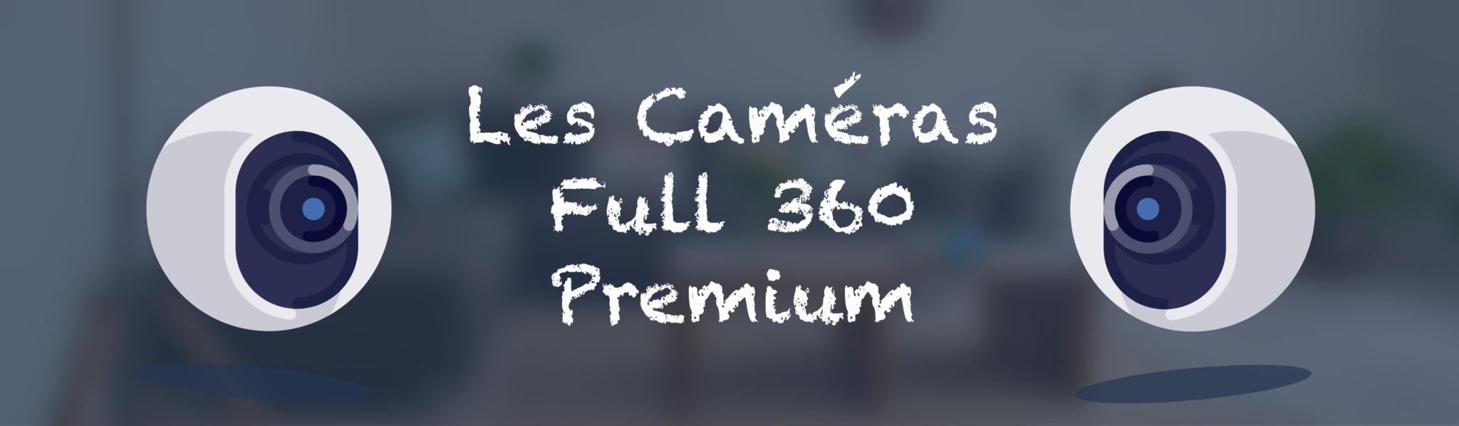 Caméras Full 360 Premium - Immobilier - Meilleure Visite